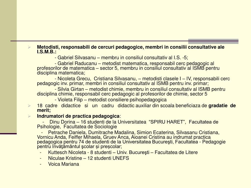 Metodisti, responsabili de cercuri pedagogice, membri in consilii consultative ale I.S.M.B.: