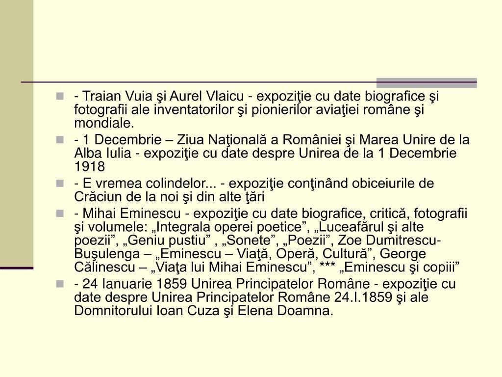 - Traian Vuia şi Aurel Vlaicu - expoziţie cu date biografice şi fotografii ale inventatorilor şi pionierilor aviaţiei române şi mondiale.