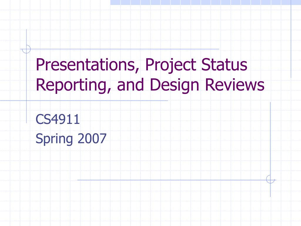 Presentations, Project Status Reporting, and Design Reviews