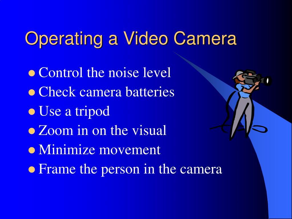 Operating a Video Camera