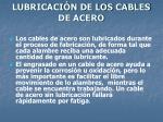 lubricaci n de los cables de acero