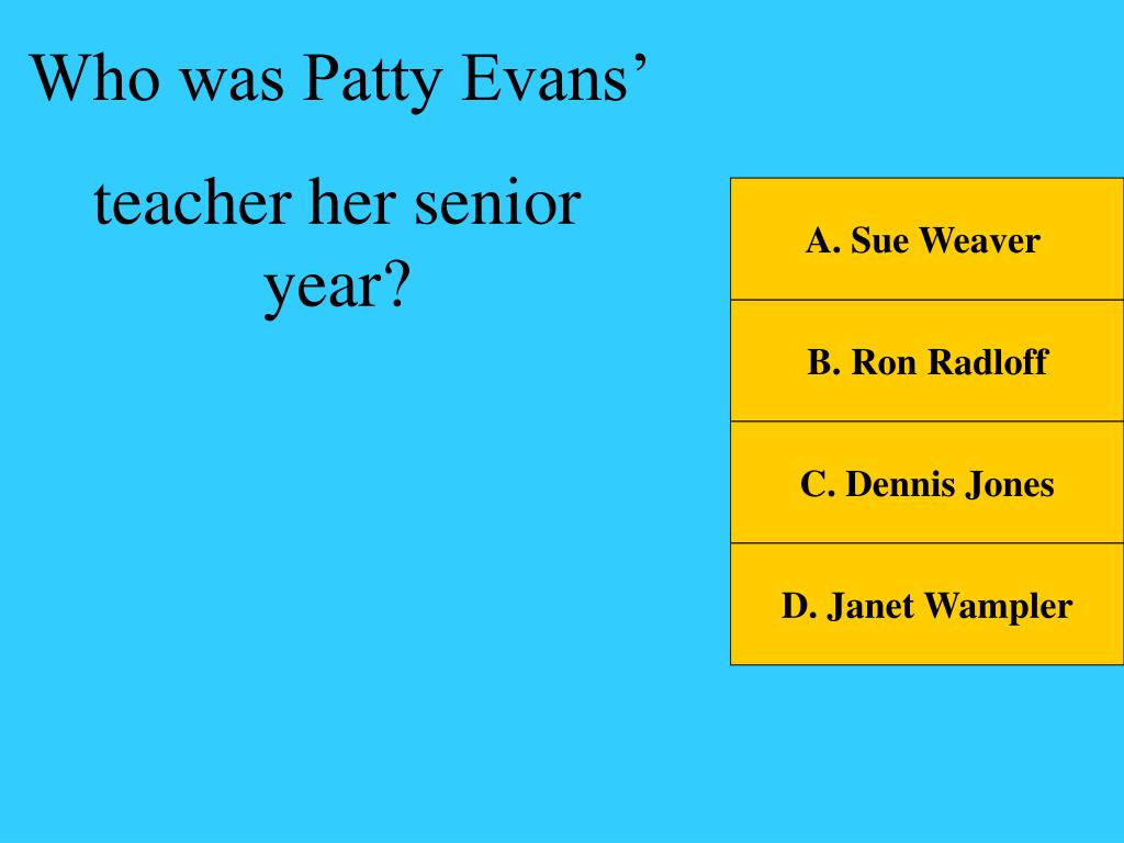 Who was Patty Evans'