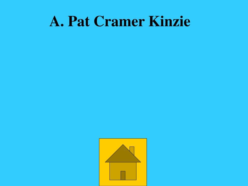 A. Pat Cramer Kinzie