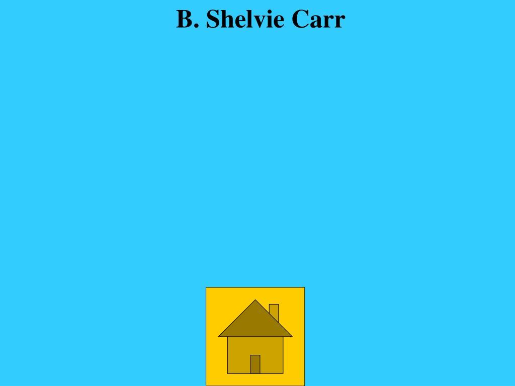 B. Shelvie Carr