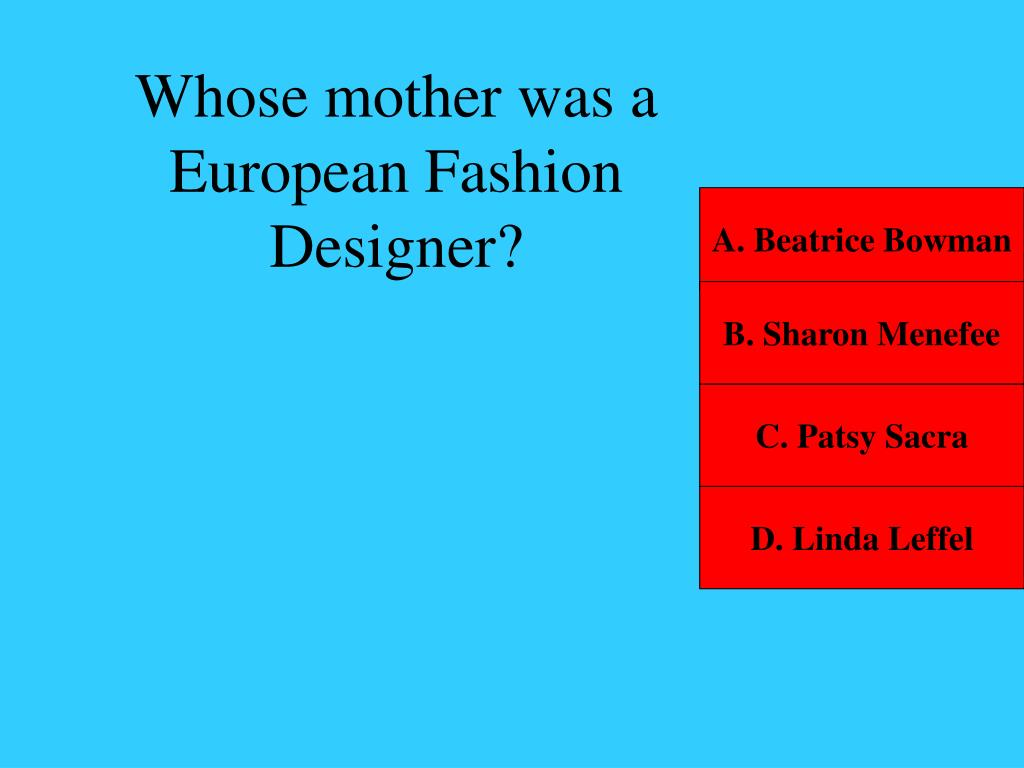 Whose mother was a European Fashion Designer?