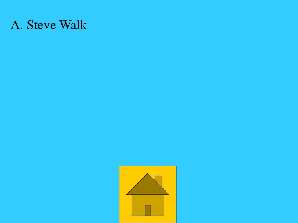 A. Steve Walk