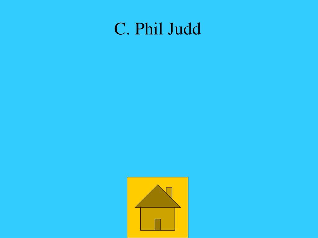 C. Phil Judd