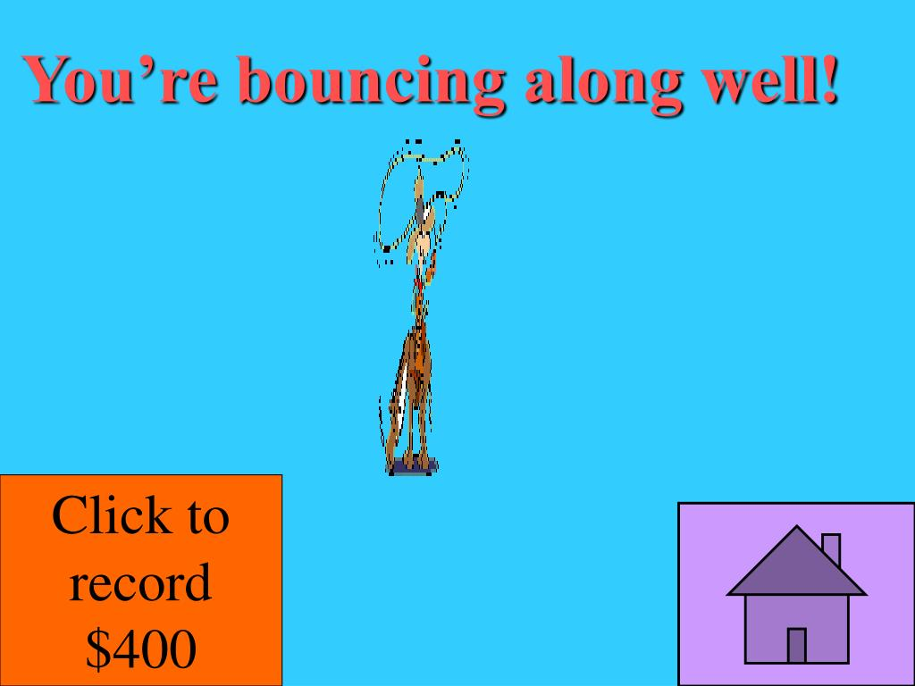 You're bouncing along well!
