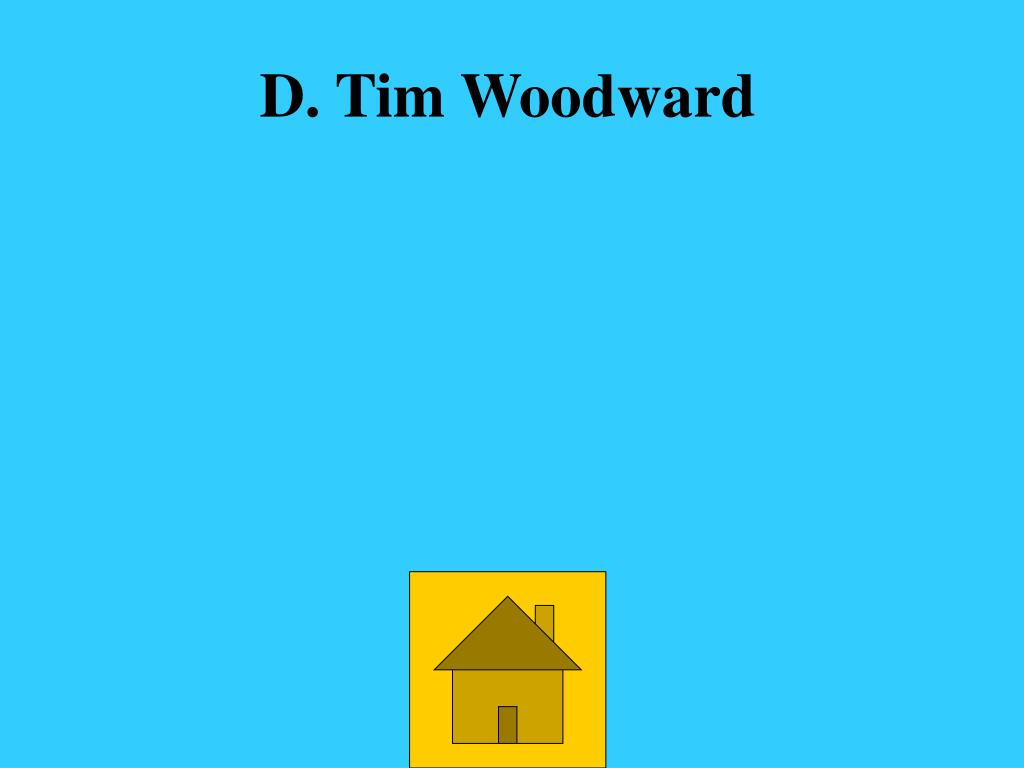 D. Tim Woodward