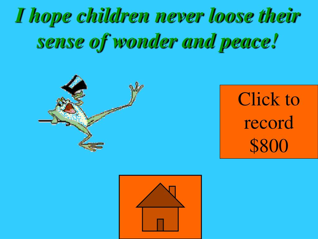 I hope children never loose their sense of wonder and peace!