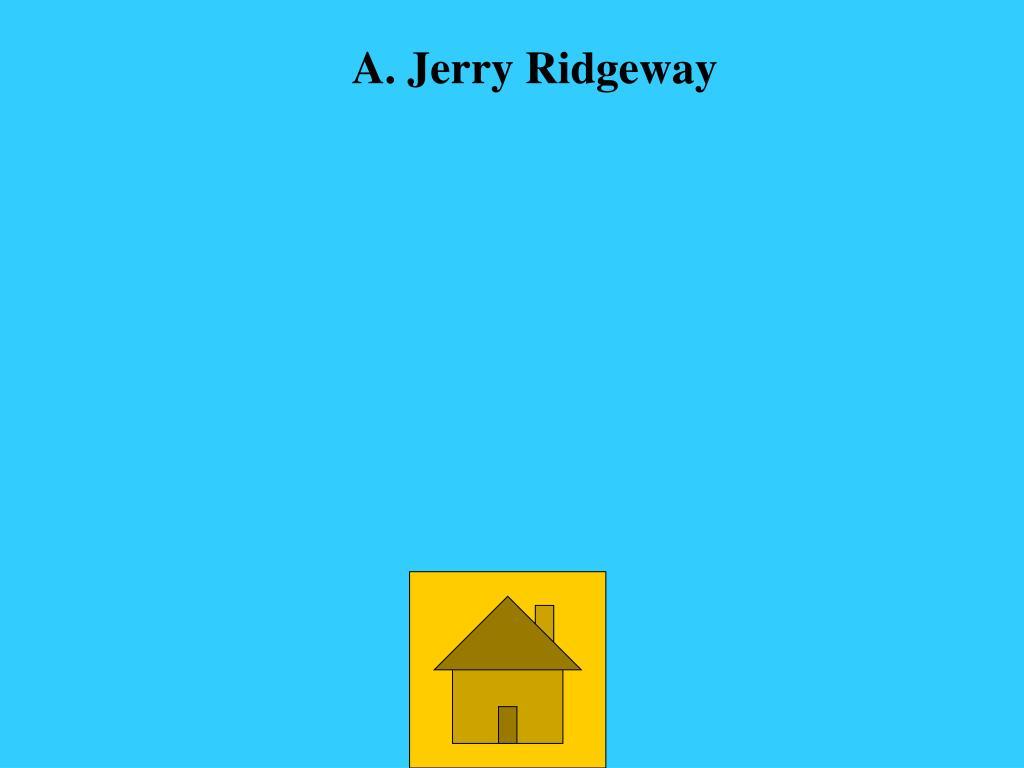 A. Jerry Ridgeway