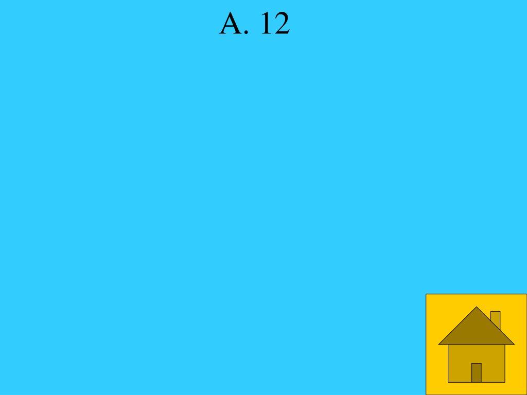 A. 12