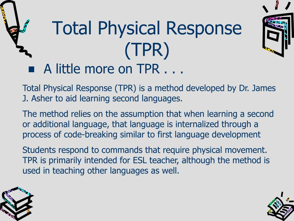 the total physical response approach to second language learning This paper discusses tpr-storytelling (tpr-s) as a promising approach to  teaching  tpr has been proven very effective for the initial stages of second  language  more importantly, tpr promotes only the learners' receptive  language skills.