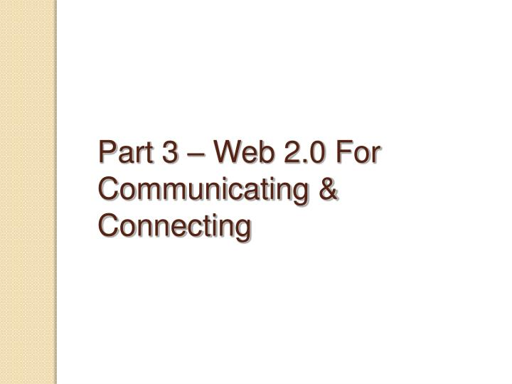 Part 3 – Web 2.0 For Communicating & Connecting