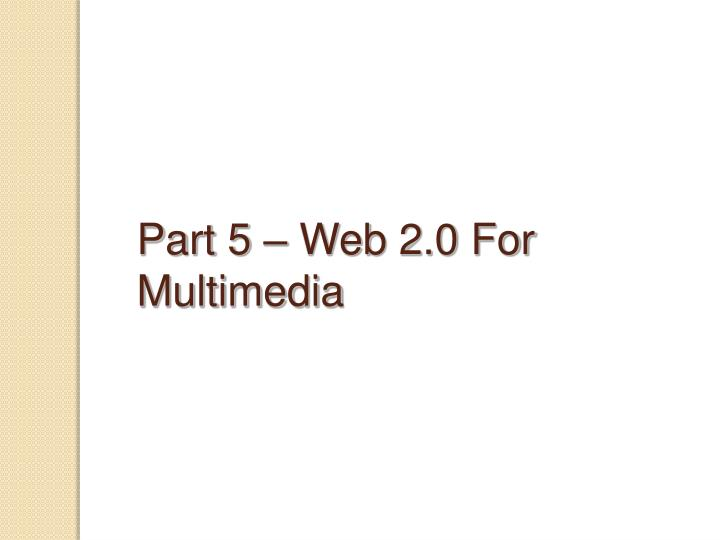 Part 5 – Web 2.0 For Multimedia