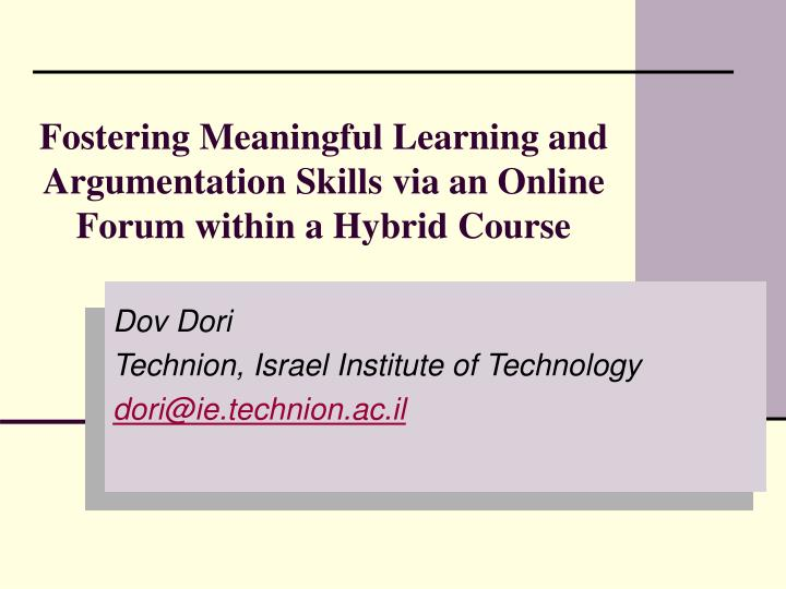 Fostering meaningful learning and argumentation skills via an online forum within a hybrid course