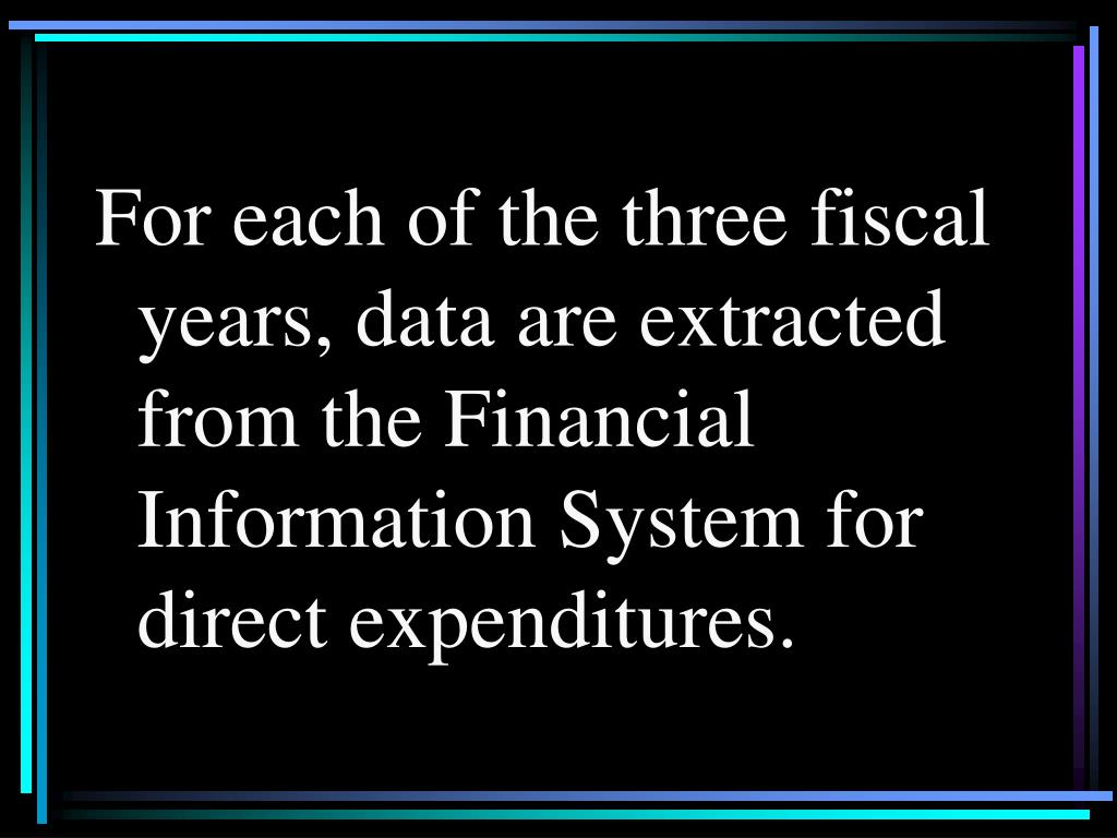 For each of the three fiscal years, data are extracted from the Financial Information System for direct expenditures.