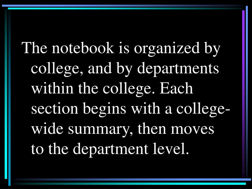 The notebook is organized by college, and by departments within the college. Each section begins with a college-wide summary, then moves to the department level.