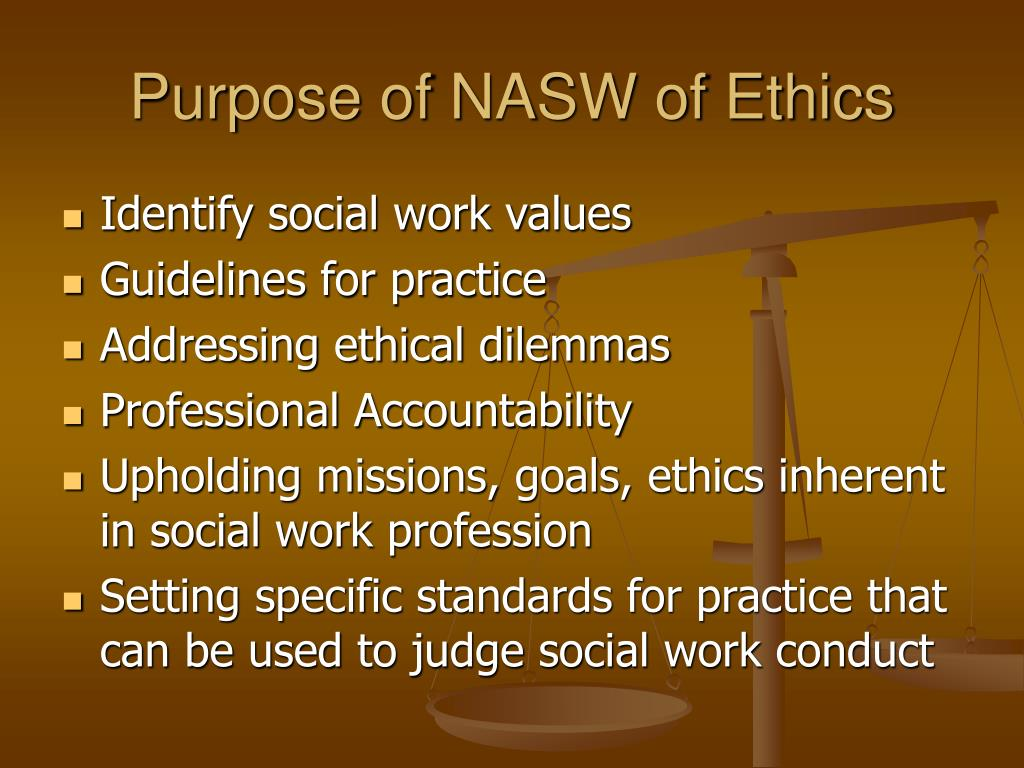 ethics in social work practice What is the social work code of ethics may 26, 2015 by chris ingrao all social workers are beholden to the social work code of ethics —otherwise known as the national association of social workers (nasw) code of ethics — during their studies and vow to abide by its standards and principles throughout their careers.