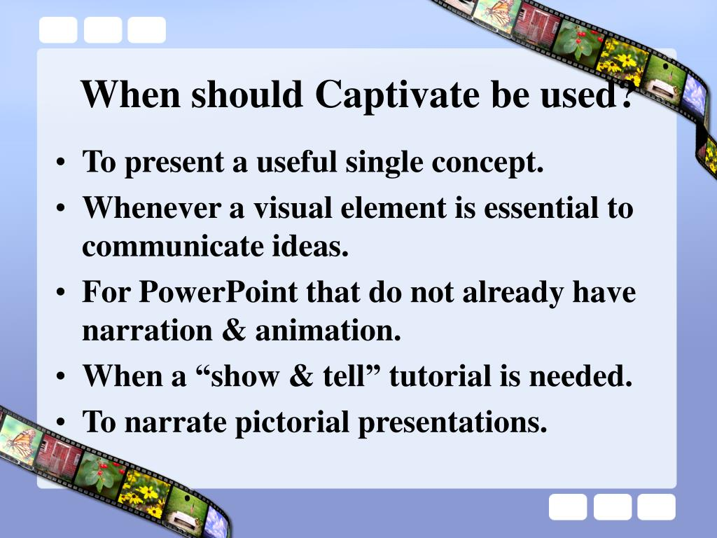 When should Captivate be used?