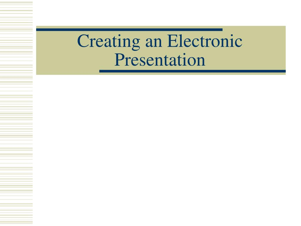 Creating an Electronic Presentation
