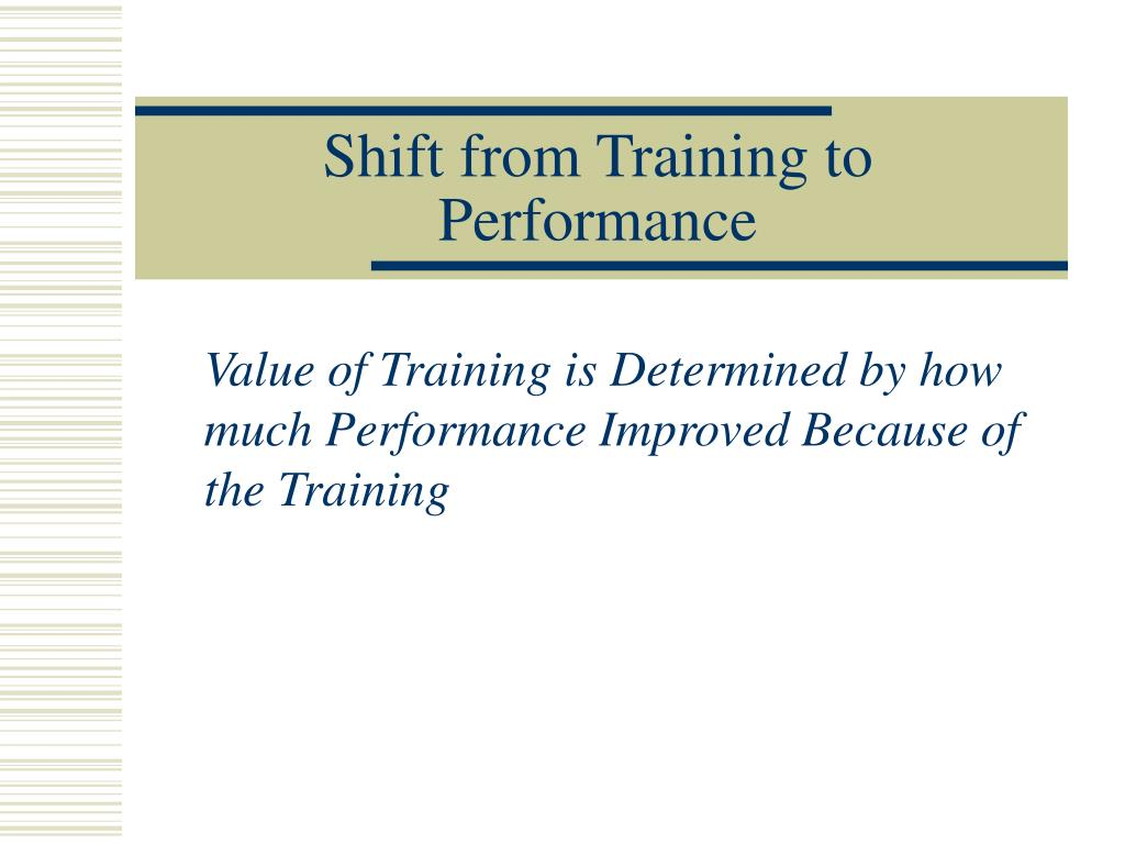 Shift from Training to Performance