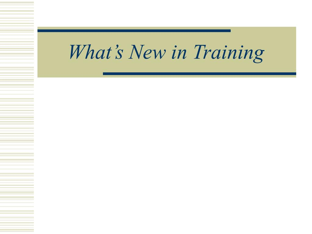 What's New in Training