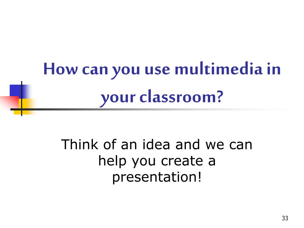 How can you use multimedia in your classroom?