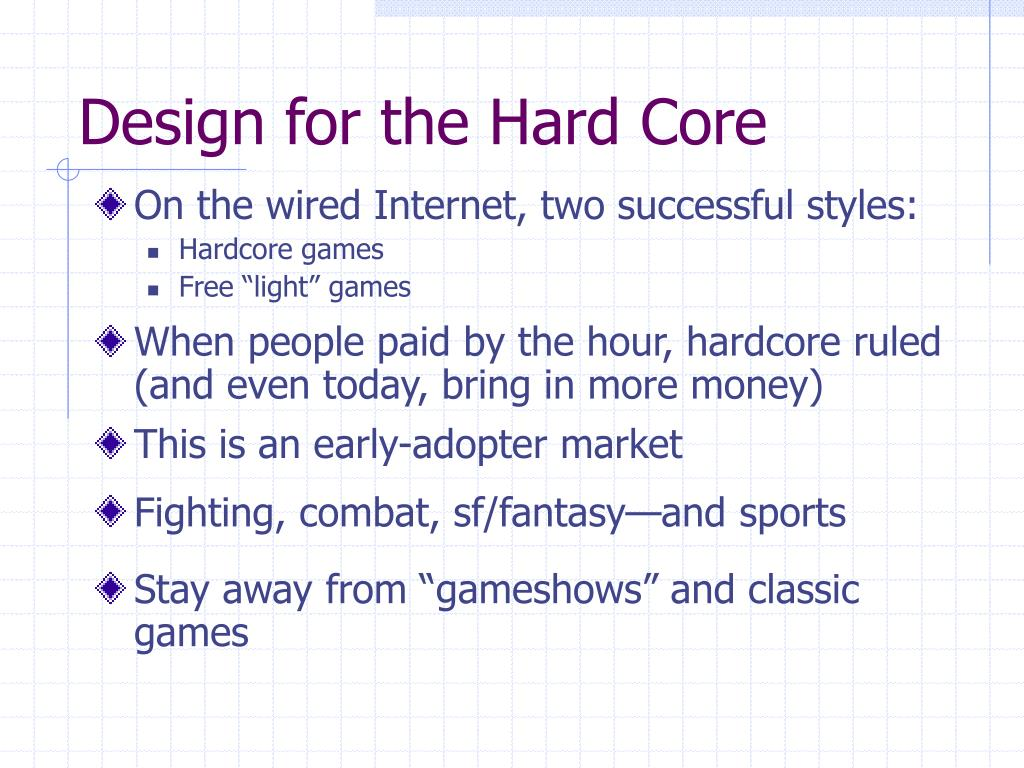 Design for the Hard Core