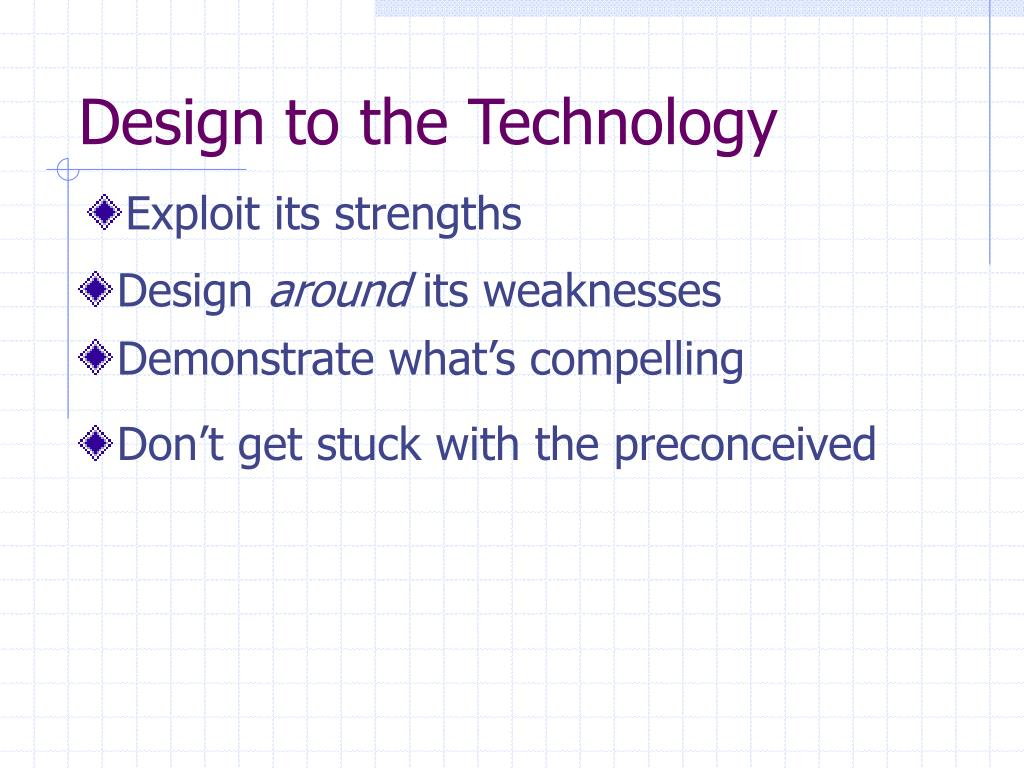 Design to the Technology