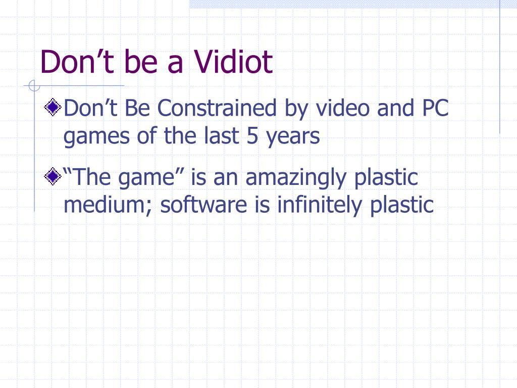 Don't be a Vidiot