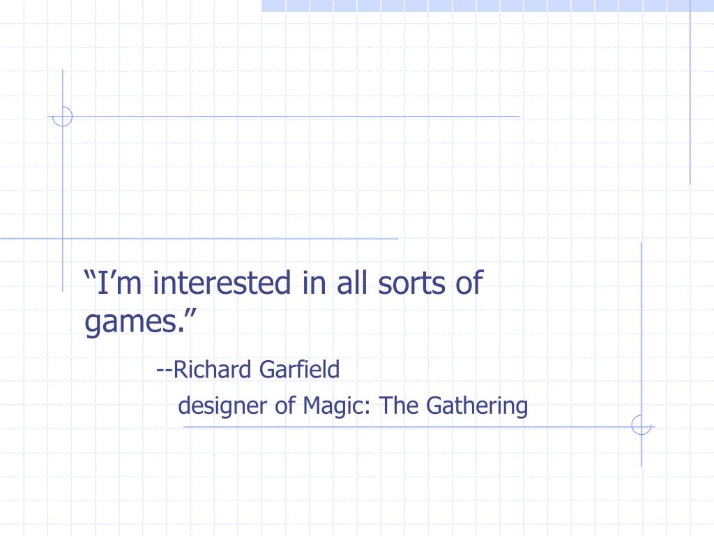 """""""I'm interested in all sorts of games."""""""