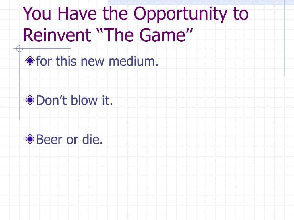 """You Have the Opportunity to Reinvent """"The Game"""""""