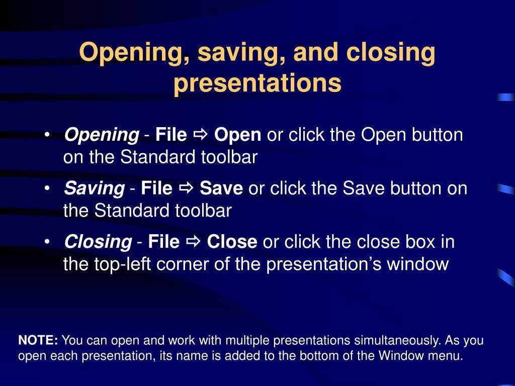 Opening, saving, and closing presentations