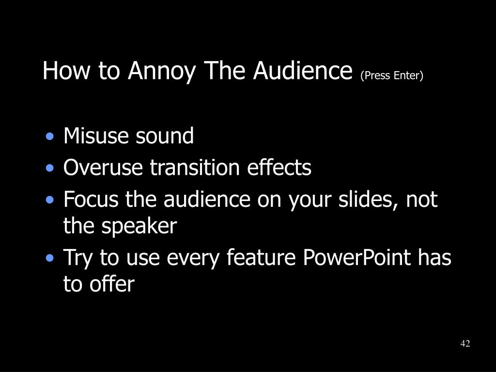 How to Annoy The Audience