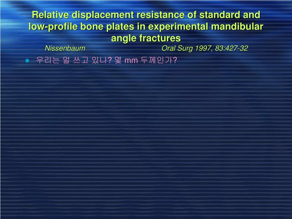 Relative displacement resistance of standard and low-profile bone plates in experimental mandibular angle fractures