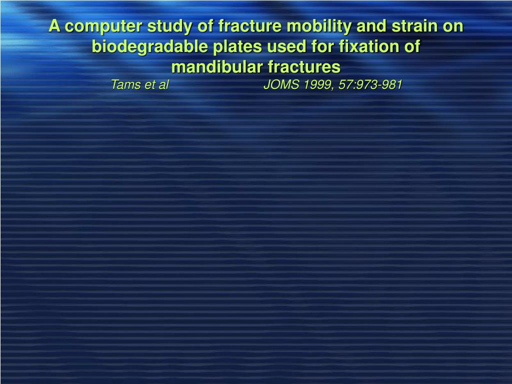 A computer study of fracture mobility and strain on biodegradable plates used for fixation of mandibular fractures
