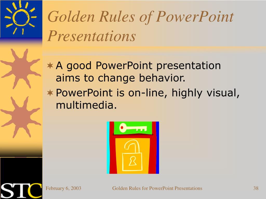 A good PowerPoint presentation aims to change behavior.