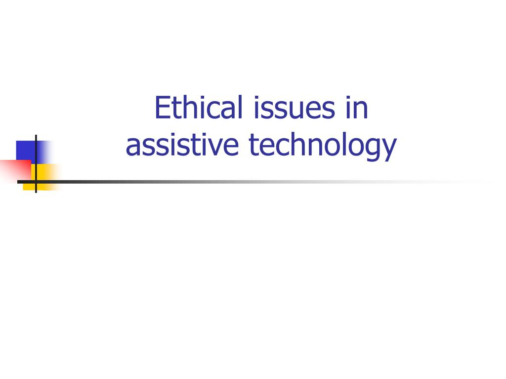 Ethical issues in assistive technology