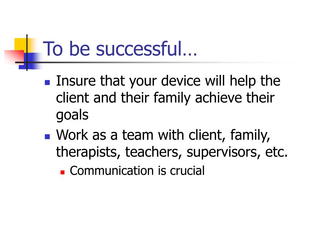 To be successful…