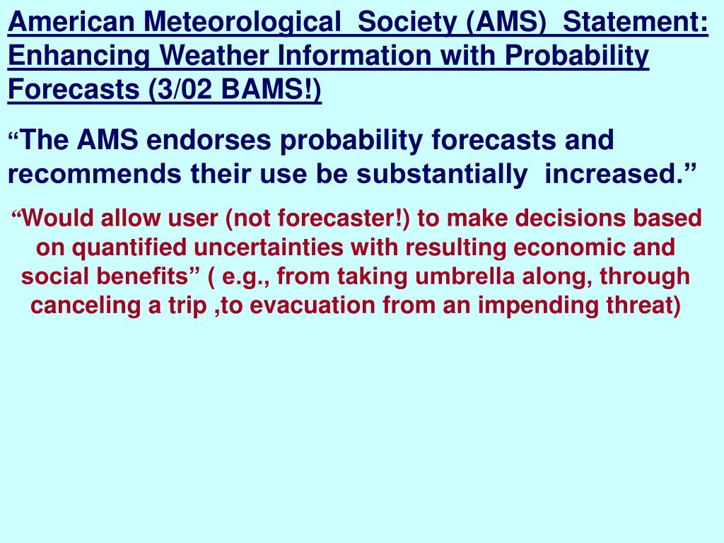 American Meteorological  Society (AMS)  Statement:  Enhancing Weather Information with Probability Forecasts (3/02 BAMS!)