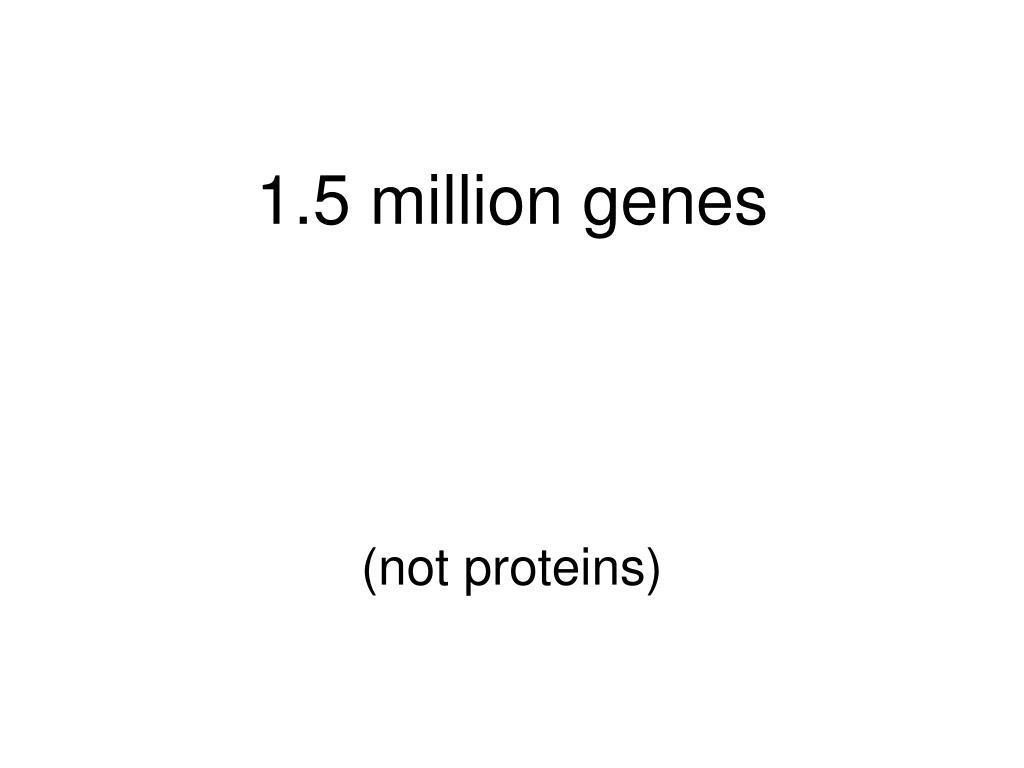 1.5 million genes