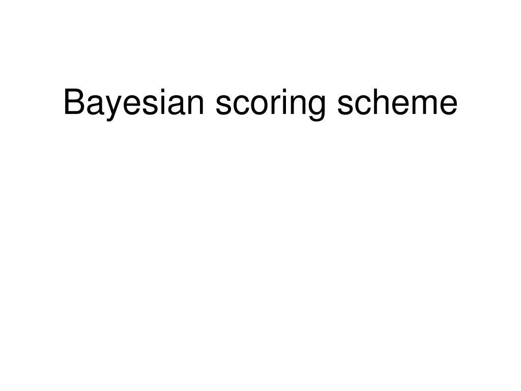 Bayesian scoring scheme