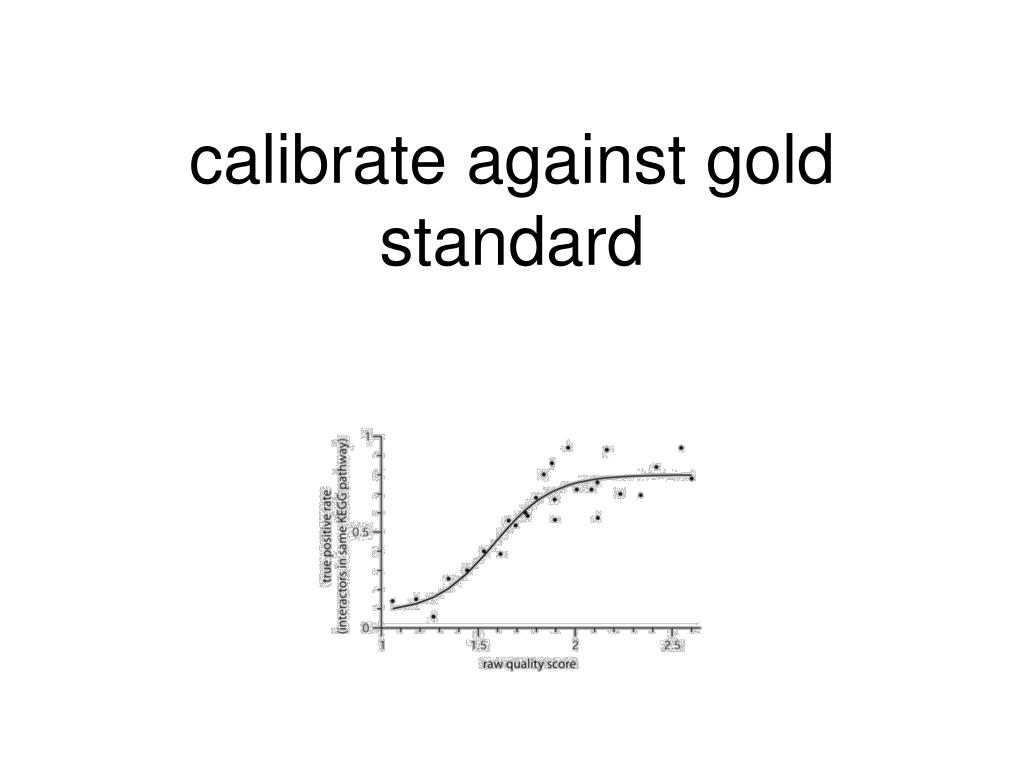 calibrate against gold standard