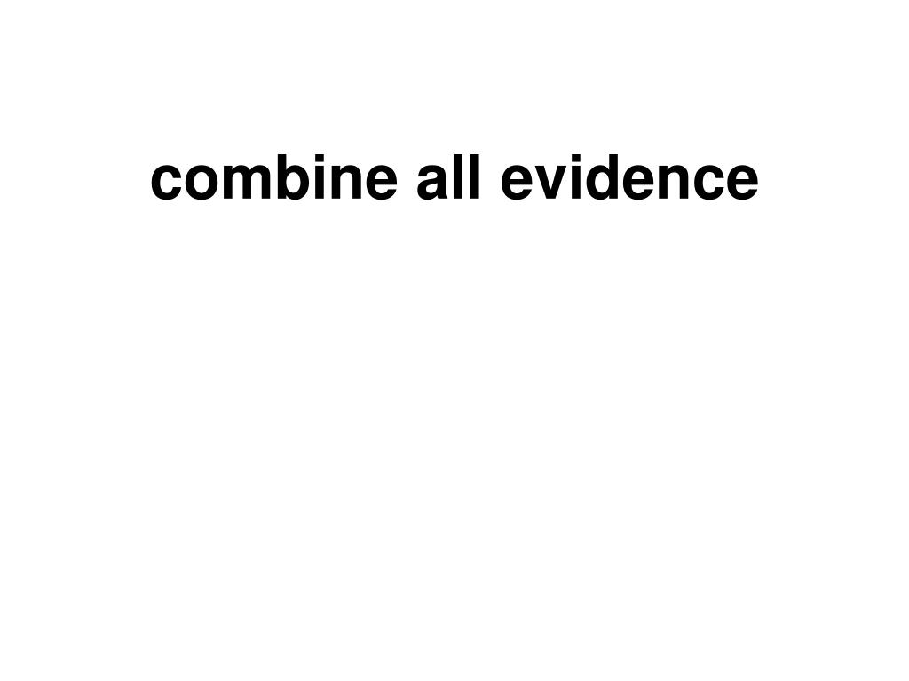 combine all evidence