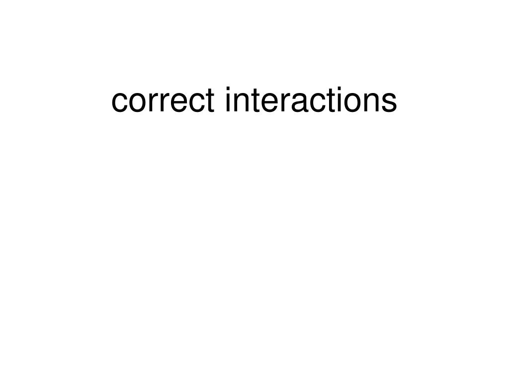 correct interactions
