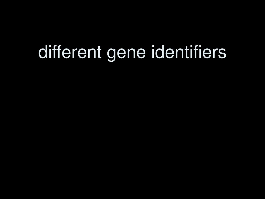 different gene identifiers