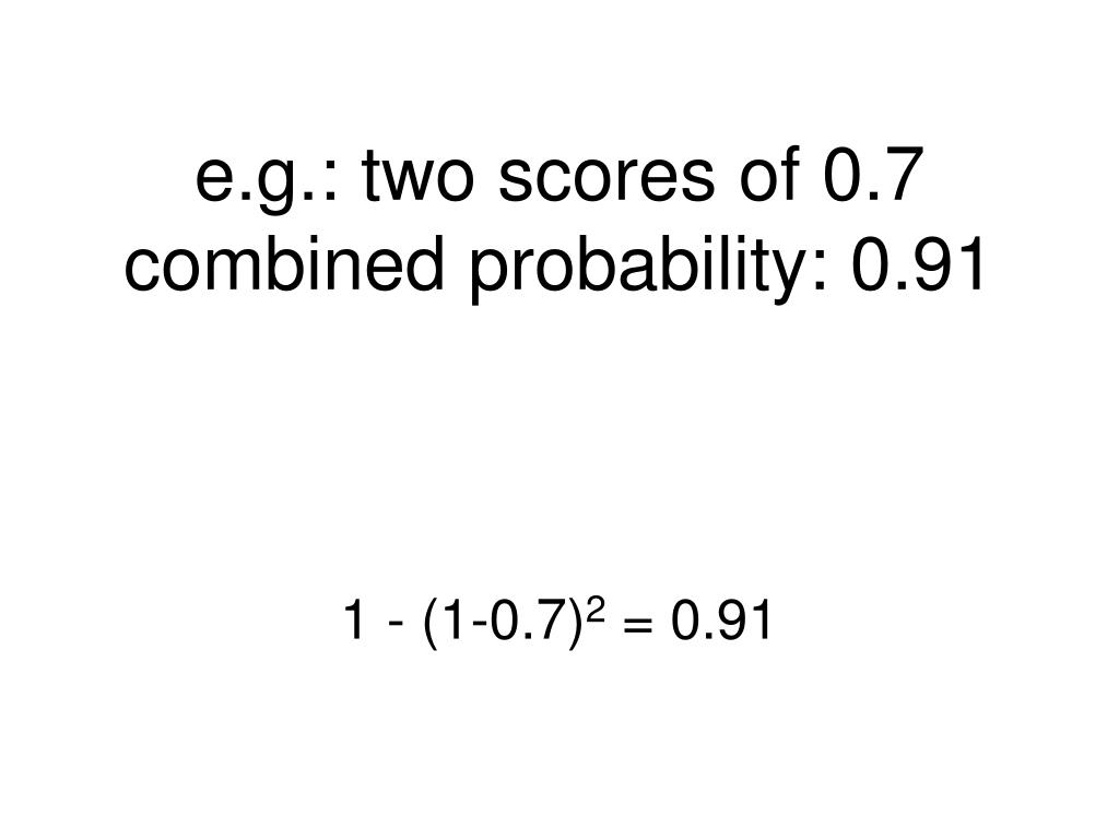 e.g.: two scores of 0.7