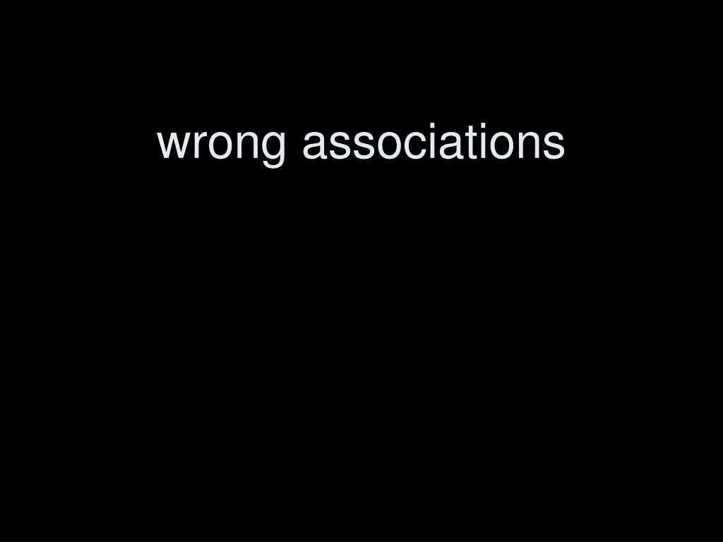 wrong associations