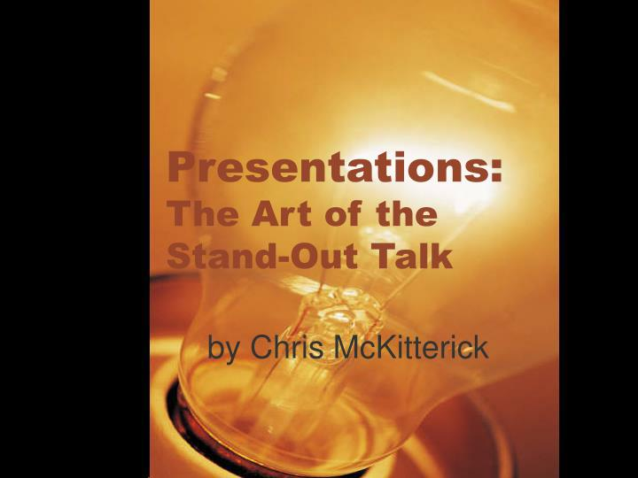 Presentations the art of the stand out talk l.jpg